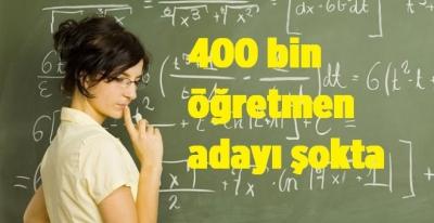 400 bin öğretmen adayı şokta