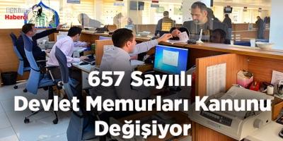657 Sayıılı  Devlet Memurları Kanunu Değişiyor