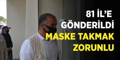 81 İL'E  GÖNDERİLDİ MASKE TAKMAK ZORUNLU