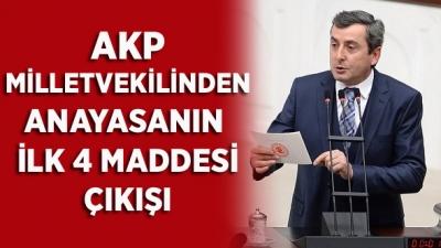 AKP MİLLETVEKİLİNDEN ANAYASANIN  İLK 4 MADDESİ ÇIKIŞI