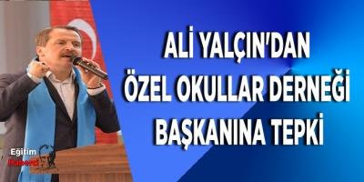Ali Yalçın'dan Özel Okullar Derneği Başkanına Tepki