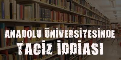 -ANADOLU ÜNİVERSİTESİ'NDE TACİZ İDDİASI