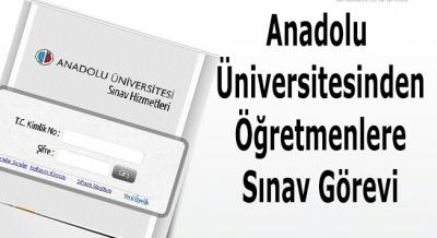Anadolu Üniversitesinden Öğretmenlere Sınav Görevi