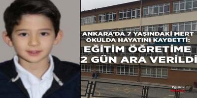 Ankara'da 7 yaşındaki Mert okulda hayatını kaybetti: Eğitim öğretime 2 gün ara verildi