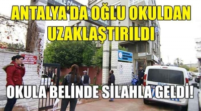 Antalya'da Oğlu Okuldan Uzaklaştırılan Veli, Okula Belinde Silahla Geldi!