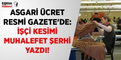 -ASGARİ ÜCRET RESMİ GAZETE'DE: İŞÇİ KESİMİ MUHALEFET ŞERHİ YAZDI!