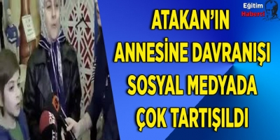 Atakan'ın annesine davranışı sosyal medyada çok tartışıldı