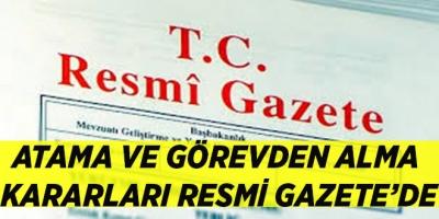 -ATAMA VE GÖREVDEN ALMA KARARLARI RESMİ GAZETE'DE
