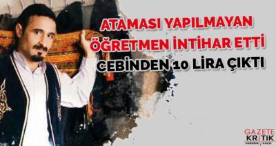 Ataması yapılmayan öğretmen intihar etti, cebinden 10 lira çıktı!