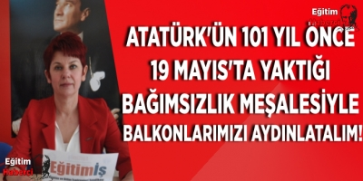 ATATÜRK'ÜN 101 YIL ÖNCE 19 MAYIS'TA YAKTIĞI BAĞIMSIZLIK MEŞALESİYLE BALKONLARIMIZI AYDINLATALIM!