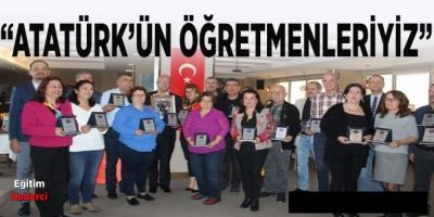 """""""ATATÜRK'ÜN ÖĞRETMENLERİYİZ"""""""