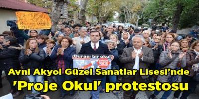 Avni Akyol Güzel Sanatlar Lisesi'nde 'Proje Okul' protestosu