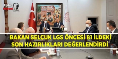 BAKAN SELÇUK, LGS ÖNCESİ 81 İLDEKİ SON HAZIRLIKLARI DEĞERLENDİRDİ