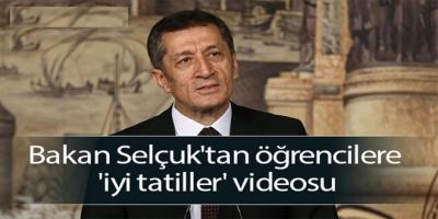 Bakan Selçuk'tan öğrencilere 'iyi tatiller' videosu