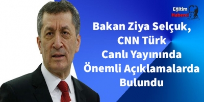 Bakan Ziya Selçuk, CNN Türk Canlı Yayınında Önemli Açıklamalarda Bulundu