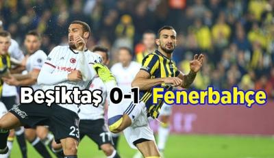 Beşiktaş 0-1 Fenerbahçe / MAÇIN ÖZETİ