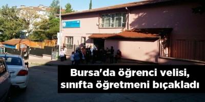 Bursa'da öğrenci velisi, sınıfta öğretmeni bıçakladı