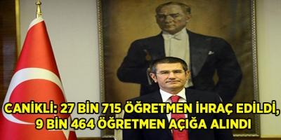 -CANİKLİ: 27 BİN 715 ÖĞRETMEN İHRAÇ EDİLDİ, 9 BİN 464 ÖĞRETMEN AÇIĞA ALINDI