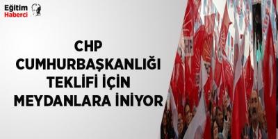 -CHP CUMHURBAŞKANLIĞI TEKLİFİ İÇİN MEYDANLARA İNİYOR