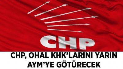 -CHP, OHAL KHK'LARINI YARIN AYM'YE GÖTÜRECEK