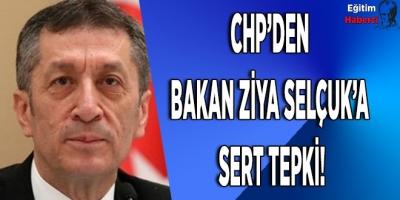 CHP'den Bakan Ziya Selçuk'a sert tepki!