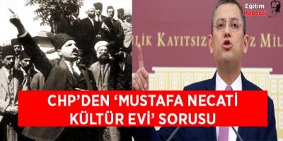 -CHP'DEN 'MUSTAFA NECATİ KÜLTÜR EVİ' SORUSU