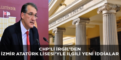CHP'Lİ İRGİL'DEN İZMİR ATATÜRK LİSESİ'YLE İLGİLİ YENİ İDDİALAR