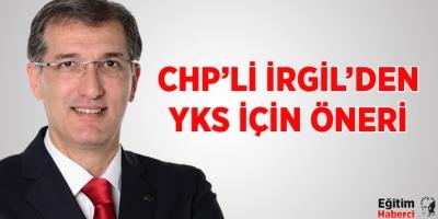 CHP'Lİ İRGİL'DEN YKS İÇİN ÖNERİ