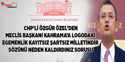 -CHP'Lİ ÖZEL: TALİMATI CUMHURBAŞKANI RECEP TAYYİP ERDOĞAN'DAN MI ALDINIZ?