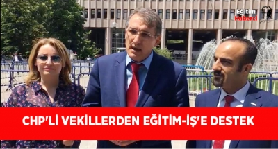 CHP'Lİ VEKİLLERDEN EĞİTİM-İŞ'E DESTEK