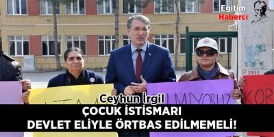 ÇOCUK İSTİSMARI DEVLET ELİYLE ÖRTBAS EDİLMEMELİ!