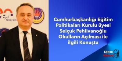 Cumhurbaşkanlığı Eğitim Politikaları Kurulu üyesi Selçuk Pehlivanoğlu Okulların Açılması ile ilgili Konuştu