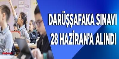 Darüşşafaka sınavı 28 Haziran'a alındı