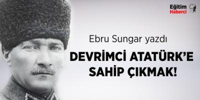 DEVRİMCİ ATATÜRK'E SAHİP ÇIKMAK!