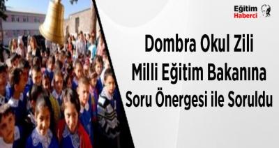 Dombra Okul Zili Milli Eğitim Bakanına Soru Önergesi ile Soruldu