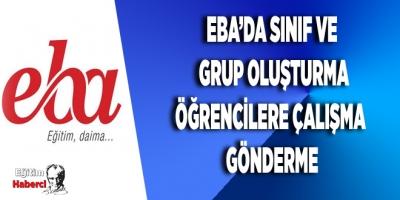 EBA'DA SINIF VE GRUP OLUŞTURMA ÖĞRENCİLERE ÇALIŞMA GÖNDERME