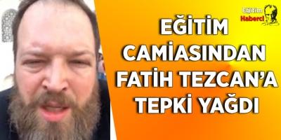 Eğitim Camiasından Fatih Tezcan'a Tepki Yağdı