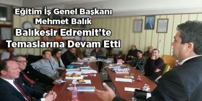 Eğitim İş Genel Başkanı Mehmet Balık Balıkesir Edremit'te Temaslarına Devam Etti