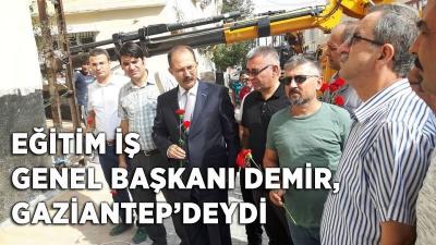 EĞİTİM İŞ GENEL BAŞKANI DEMİR,  GAZİANTEP'DEYDİ