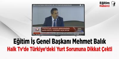 Eğitim İş Genel Başkanı Mehmet Balık Halk Tv'de Türkiye'deki Yurt Sorununa Dikkat Çekti