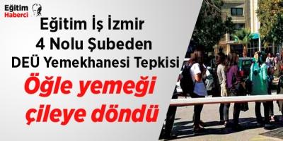 Eğitim İş İzmir  4 Nolu Şubeden  DEÜ Yemekhanesi Tepkisi:Öğle yemeği  çileye döndü
