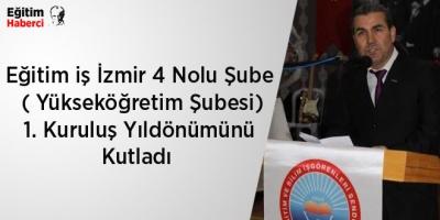 Eğitim iş İzmir 4 Nolu Şube  ( Yükseköğretim Şubesi) 1. Kuruluş Yıldönümünü Kutladı