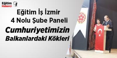 Eğitim İş İzmir  4 Nolu Şube Paneli:Cumhuriyetimizin Balkanlardaki Kökleri