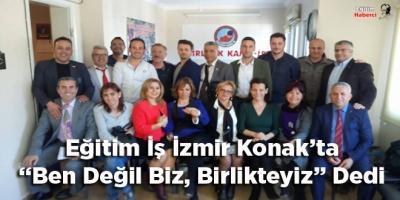 """Eğitim İş İzmir Konak'ta """"Ben Değil Biz, Birlikteyiz"""" Dedi"""