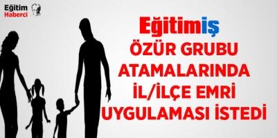 EĞİTİM İŞ ÖZÜR GRUBU ATAMALARINDA İL/İLÇE EMRİ UYGULAMASI İSTEDİ