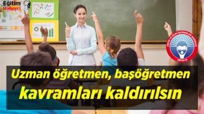 Eğitim İş: Uzman öğretmen, başöğretmen kavramları kaldırılsın