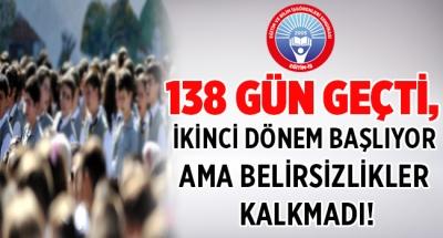 EĞİTİM İŞ:138 GÜN GEÇTİ, İKİNCİ DÖNEM BAŞLIYOR AMA BELİRSİZLİKLER KALKMADI!