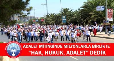 """EĞİTİM İŞ:ADALET MİTİNGİNDE MİLYONLARLA BİRLİKTE """"HAK, HUKUK, ADALET"""" DEDİK"""