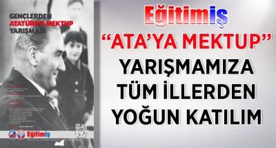 """EĞİTİM İŞ:""""ATA'YA MEKTUP"""" YARIŞMAMIZA TÜM İLLERDEN YOĞUN KATILIM"""