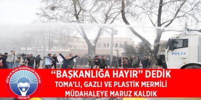"""EĞİTİM İŞ:""""BAŞKANLIĞA HAYIR"""" DEDİK TOMA'LI, GAZLI VE PLASTİK MERMİLİ MÜDAHALEYE MARUZ KALDIK"""